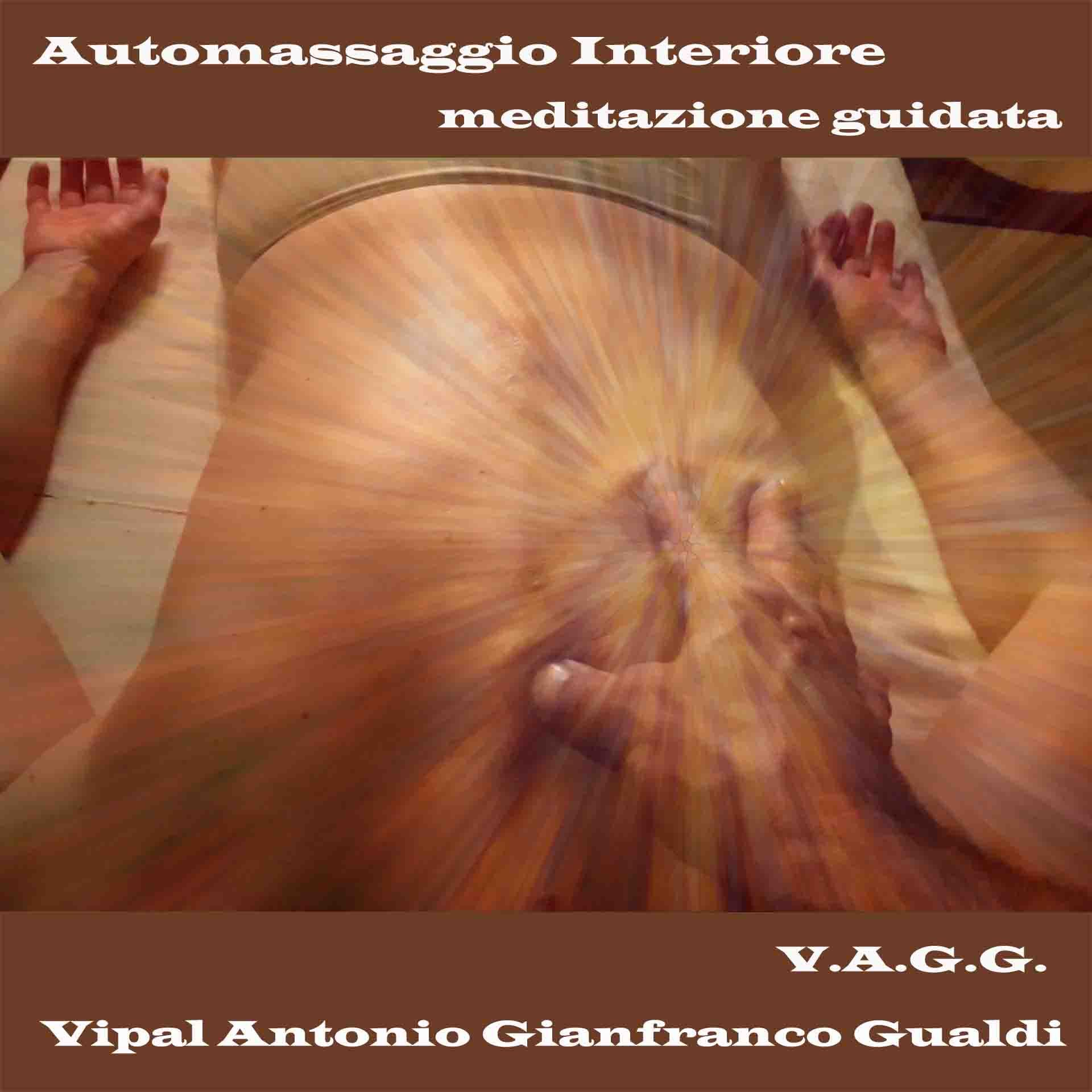 Automassaggio interiore meditazione guidata Vipal Antonio Gianfranco Gualdi