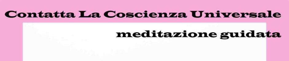 Contatta La Coscienza Universale – Meditazione Di Visualizzazione Guidata