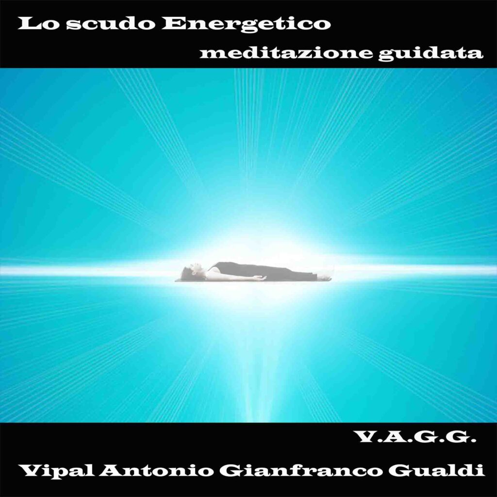 Lo scudo energetico meditazione guidata Vipal Antonio Gianfranco Gualdi