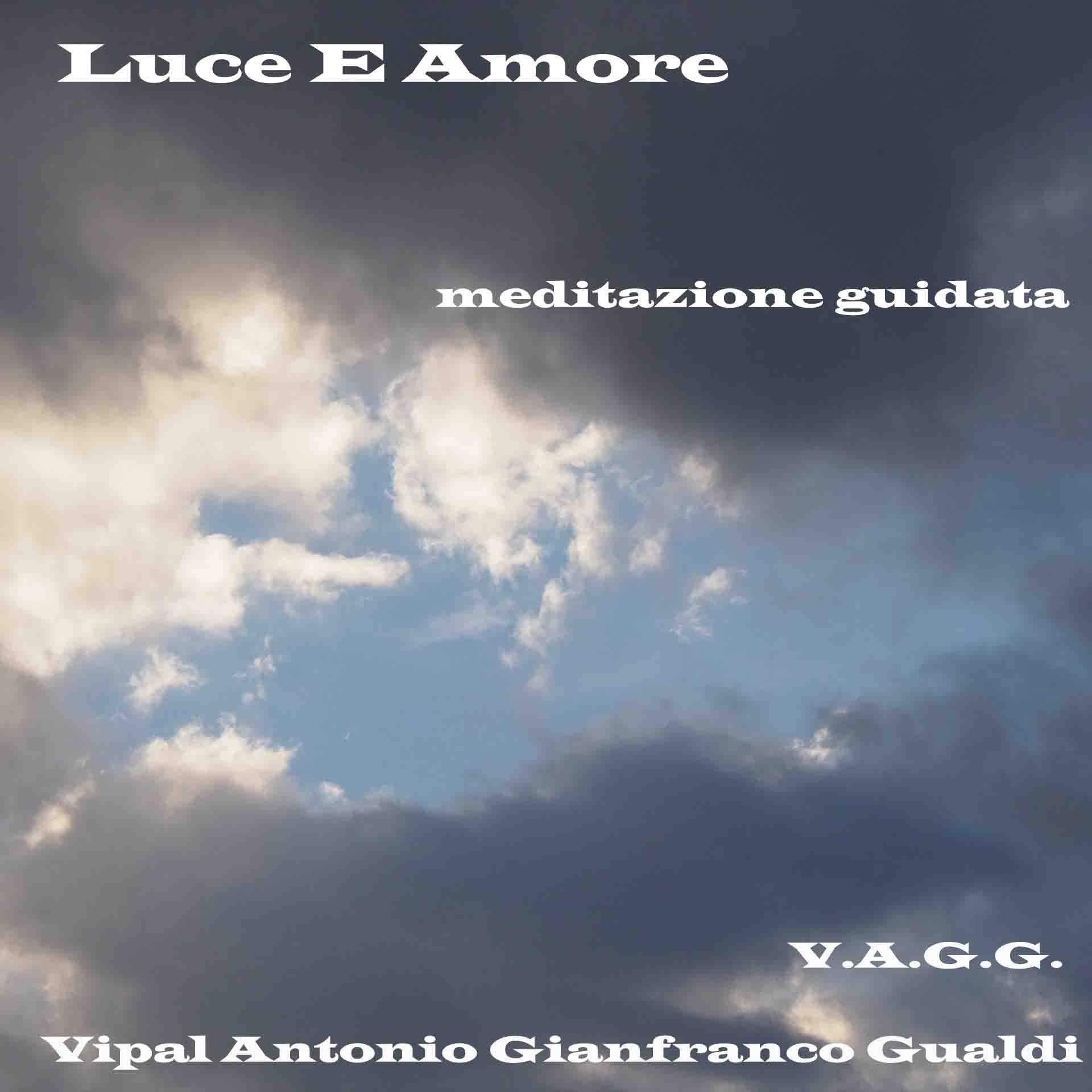 Luce e amore meditazione guidata di visualizzazione Vipal Antonio Gianfranco Gualdi