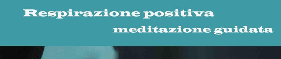 Respirazione Positiva – Meditazione Guidata Di Benessere