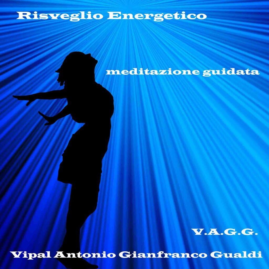 Risveglio energetico meditazione guidata Vipal Antonio Gianfranco Gualdi