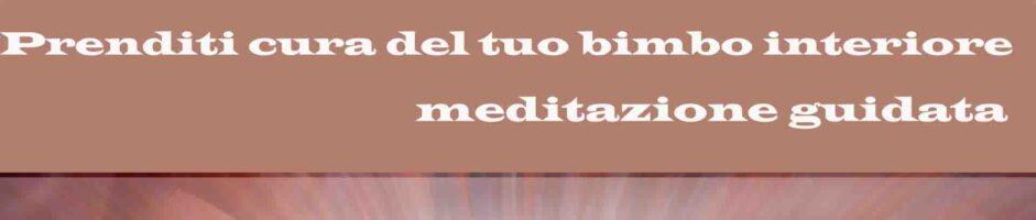 Prenditi Cura Del Tuo Bimbo Interiore – Meditazione Guidata Di Benessere Amore E Guarigione Dalle Ferite Antiche
