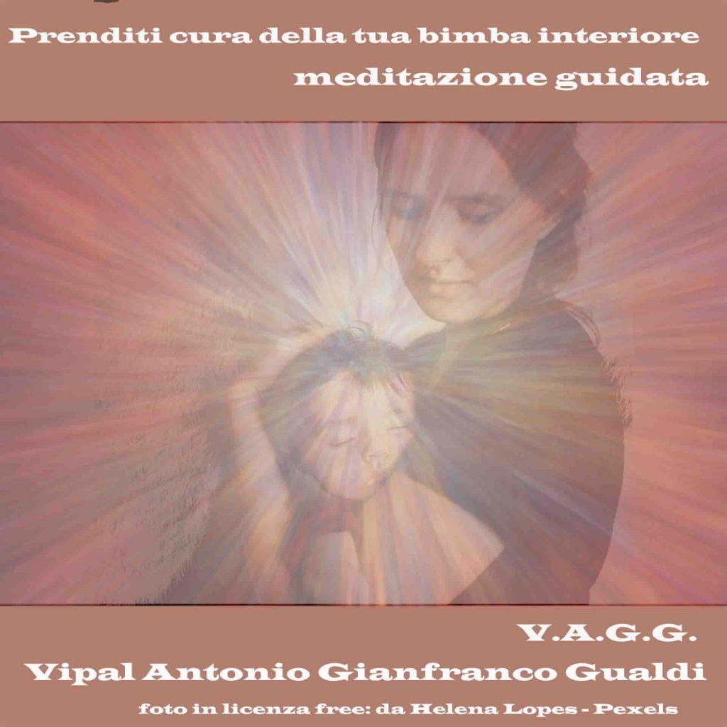 Prenditi cura della tua bimba interiore meditazione guidata Vipal Antonio Gianfranco Gualdi