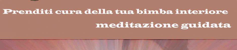 Prenditi Cura Della Tua Bimba Interiore – Meditazione Guidata Di Benessere Amore E Guarigione Dalle Ferite Antiche