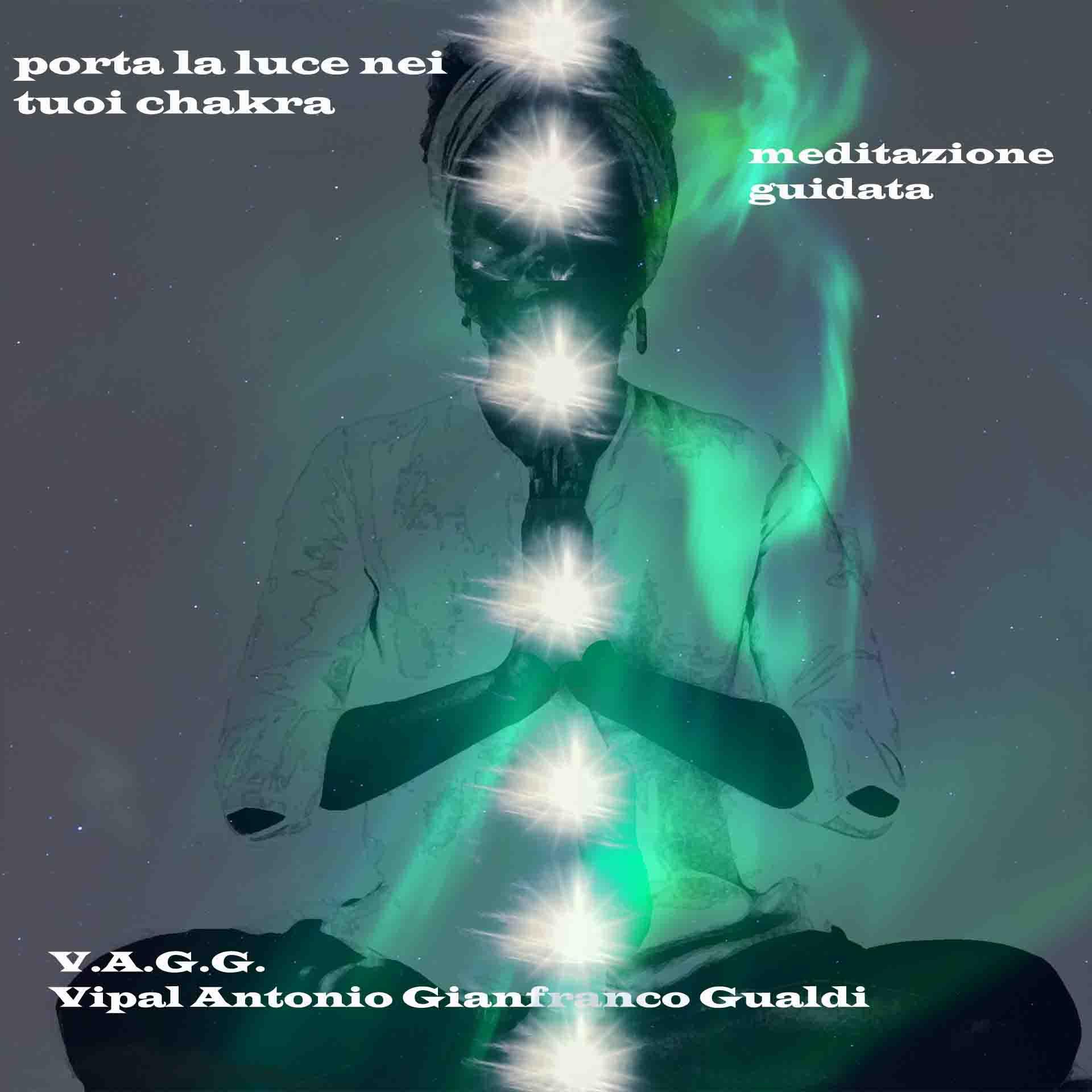 """copertina meditazione guidata """" porta la luce nei tuoi chakra"""" Vipal Antonio Gianfranco Gualdi"""