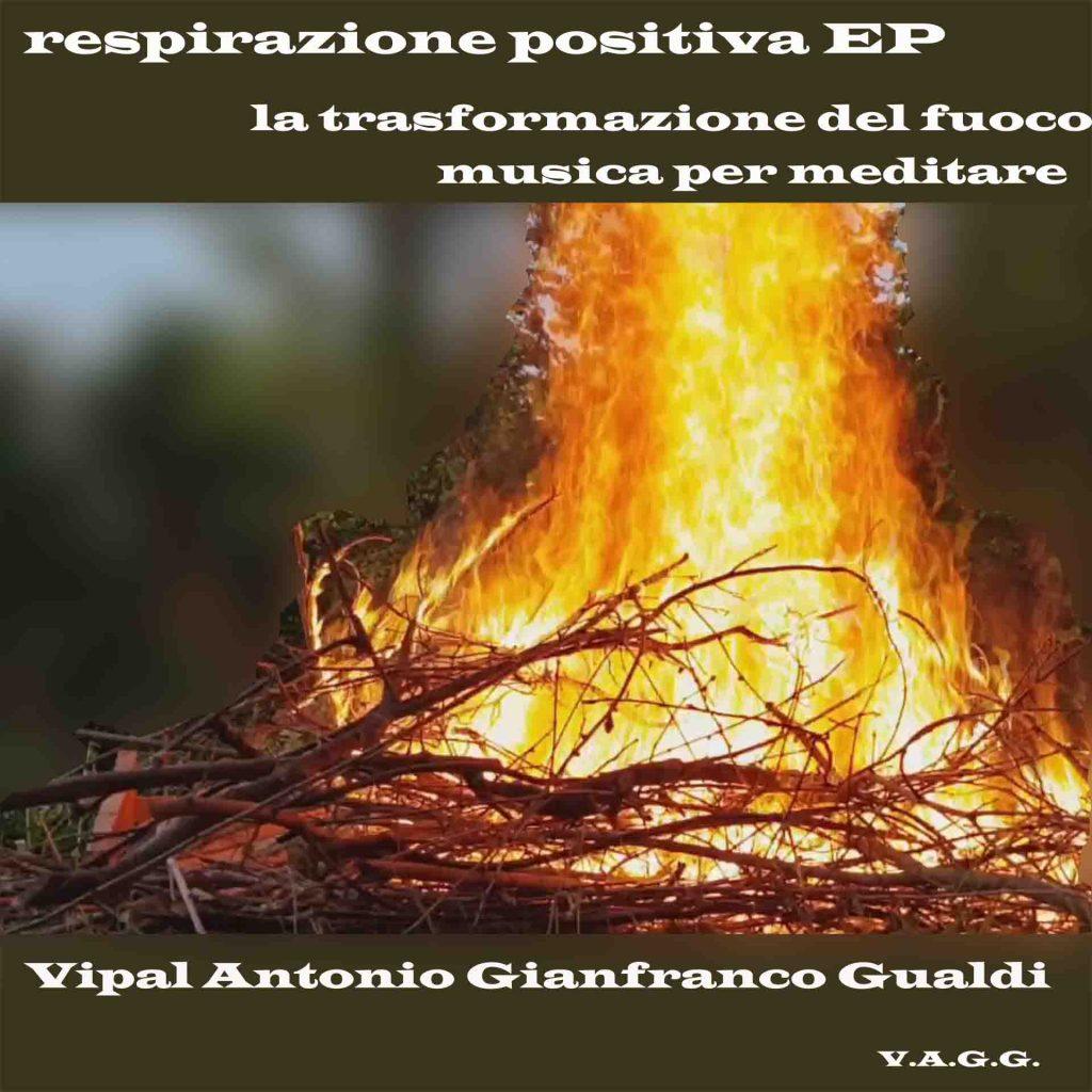 Respirazione positiva EP La trasformazione del fuoco o Vipal Antonio Gianfranco Gualdi